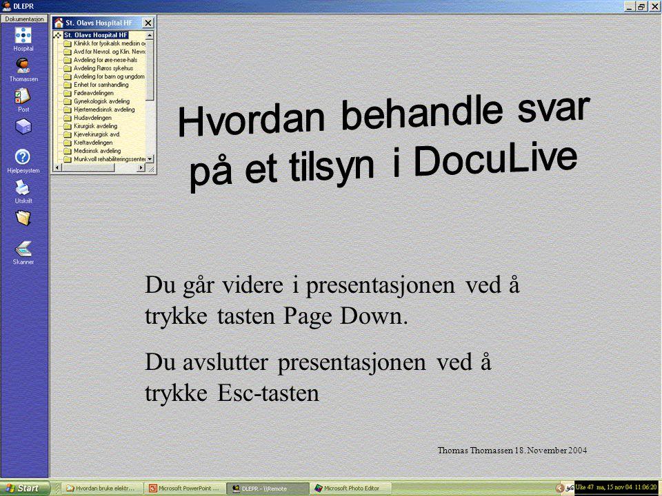 Thomas Thomassen 18. November 2004 Du går videre i presentasjonen ved å trykke tasten Page Down. Du avslutter presentasjonen ved å trykke Esc-tasten