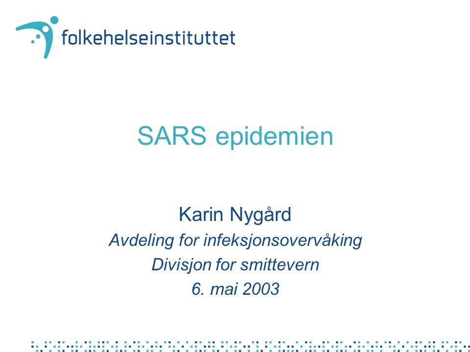 SARS epidemien Karin Nygård Avdeling for infeksjonsovervåking Divisjon for smittevern 6. mai 2003