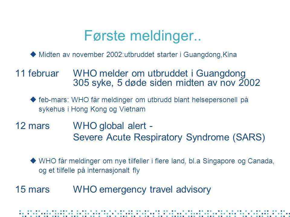 Første meldinger.. uMidten av november 2002:utbruddet starter i Guangdong,Kina 11 februarWHO melder om utbruddet i Guangdong 305 syke, 5 døde siden mi