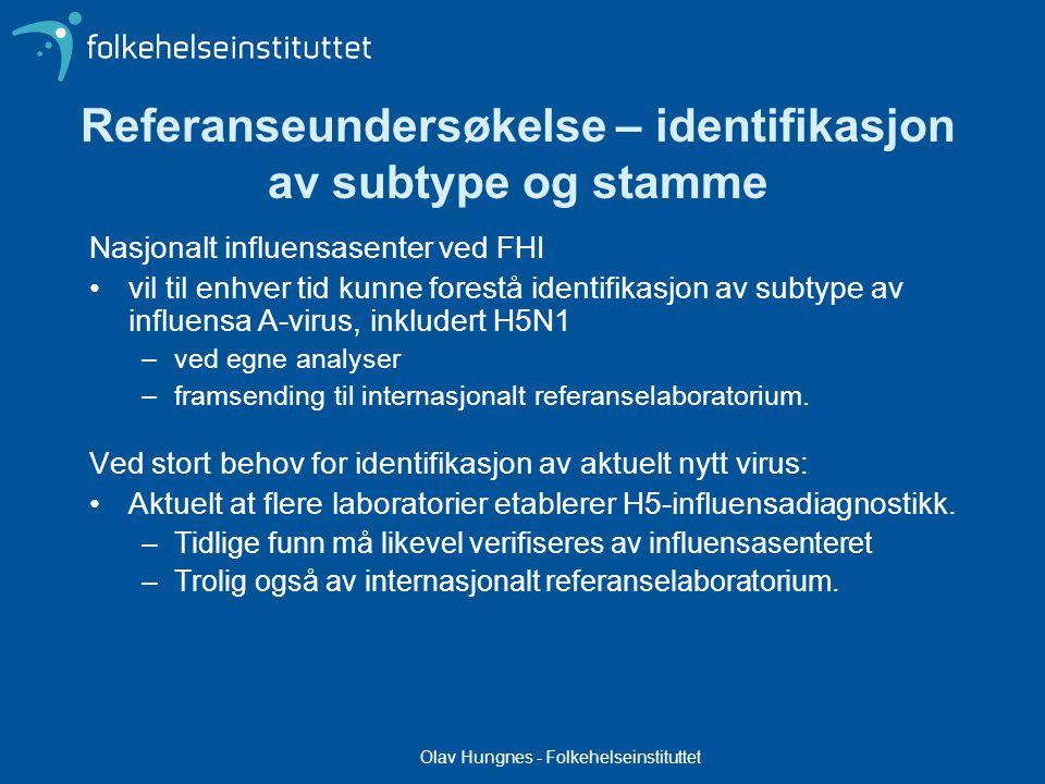 Olav Hungnes - Folkehelseinstituttet Referanseundersøkelse – identifikasjon av subtype og stamme Nasjonalt influensasenter ved FHI vil til enhver tid kunne forestå identifikasjon av subtype av influensa A-virus, inkludert H5N1 –ved egne analyser –framsending til internasjonalt referanselaboratorium.