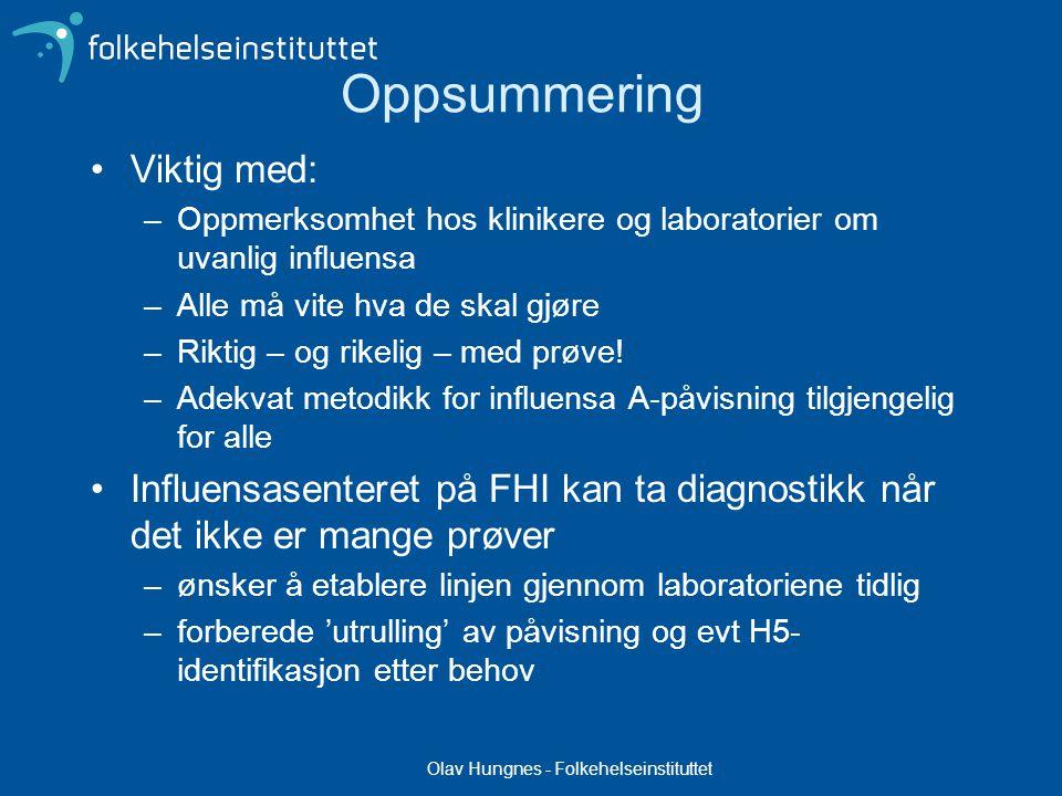 Olav Hungnes - Folkehelseinstituttet Oppsummering Viktig med: –Oppmerksomhet hos klinikere og laboratorier om uvanlig influensa –Alle må vite hva de skal gjøre –Riktig – og rikelig – med prøve.