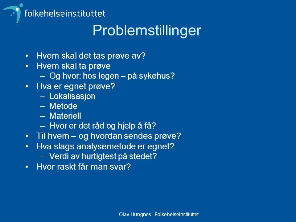 Olav Hungnes - Folkehelseinstituttet Problemstillinger Hvem skal det tas prøve av.