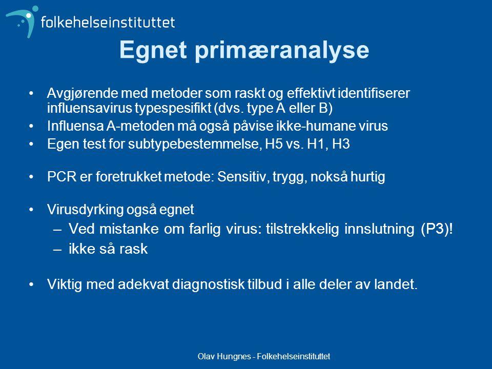 Olav Hungnes - Folkehelseinstituttet Andre tester (IF, nær-pasienten-hurtigtester..) kan også ha en rolle – hurtig svar men har lavere sensitivitet –positivt funn med slike analyser vil styrke mistanke –negativt funn null verd.