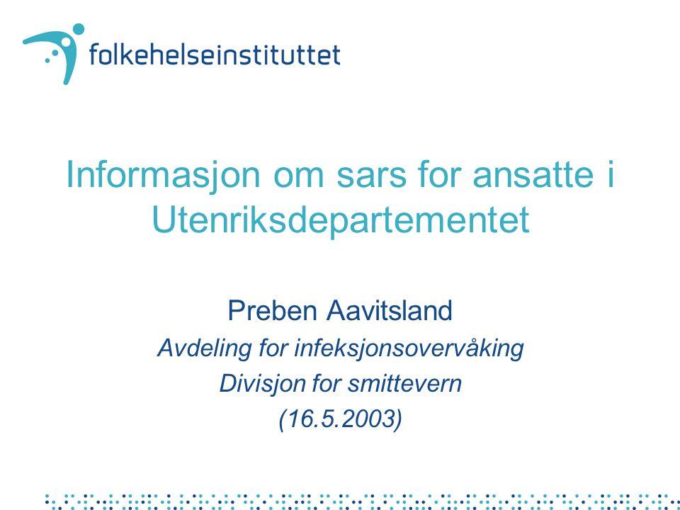 Informasjon om sars for ansatte i Utenriksdepartementet Preben Aavitsland Avdeling for infeksjonsovervåking Divisjon for smittevern (16.5.2003)