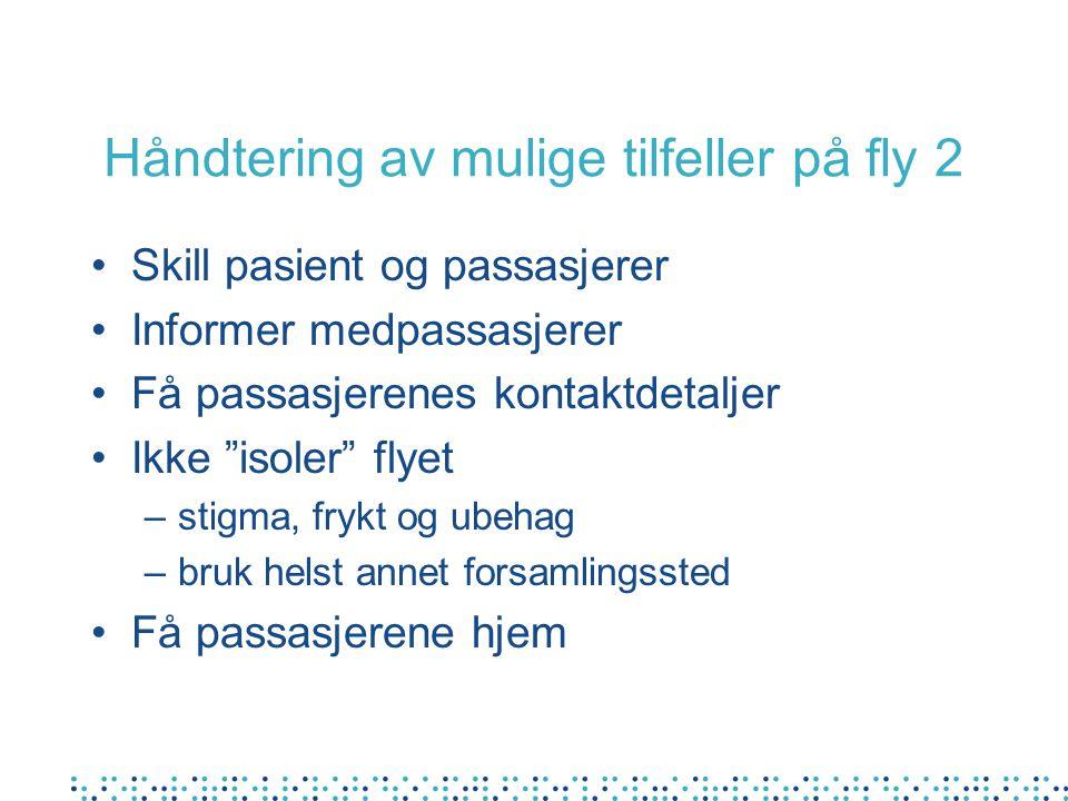 """Håndtering av mulige tilfeller på fly 2 Skill pasient og passasjerer Informer medpassasjerer Få passasjerenes kontaktdetaljer Ikke """"isoler"""" flyet –sti"""