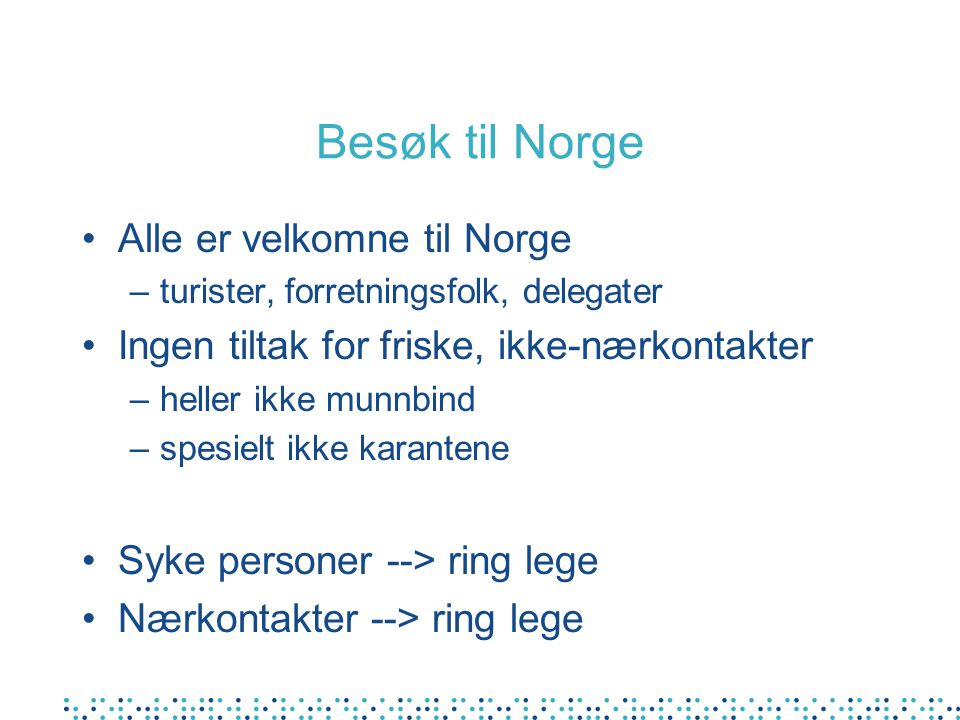 Besøk til Norge Alle er velkomne til Norge –turister, forretningsfolk, delegater Ingen tiltak for friske, ikke-nærkontakter –heller ikke munnbind –spe