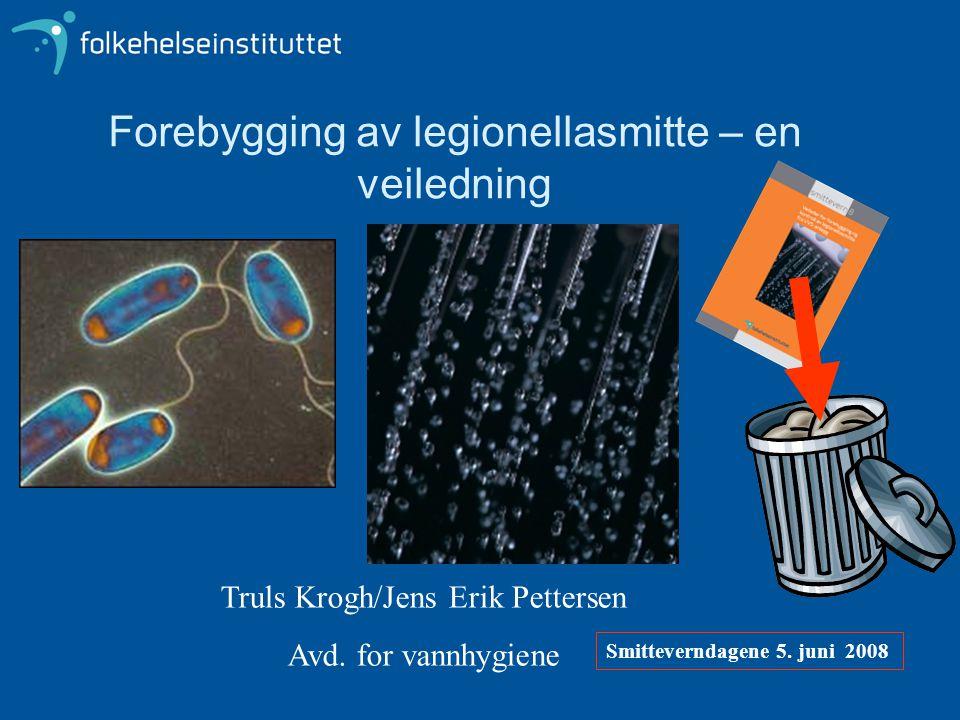 Forebygging av legionellasmitte – en veiledning Smitteverndagene 5. juni 2008 Truls Krogh/Jens Erik Pettersen Avd. for vannhygiene