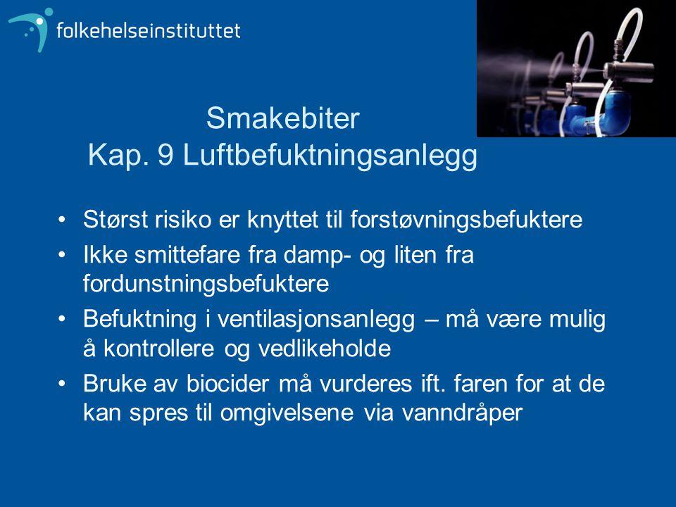 Smakebiter Kap. 9 Luftbefuktningsanlegg Størst risiko er knyttet til forstøvningsbefuktere Ikke smittefare fra damp- og liten fra fordunstningsbefukte