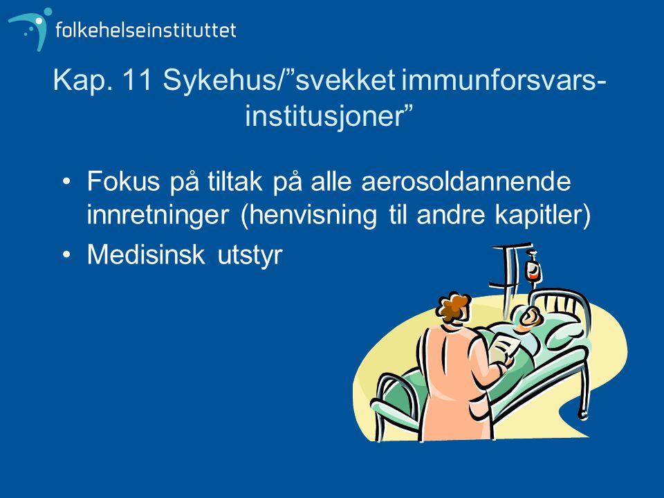 """Kap. 11 Sykehus/""""svekket immunforsvars- institusjoner"""" Fokus på tiltak på alle aerosoldannende innretninger (henvisning til andre kapitler) Medisinsk"""