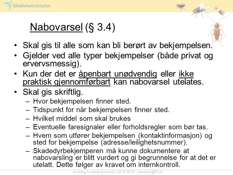 Avdeling for skadedyrkontroll – 22 04 22 00 – skadedyr@fhi.no Nabovarsel (§ 3.4) Skal gis til alle som kan bli berørt av bekjempelsen. Gjelder ved all