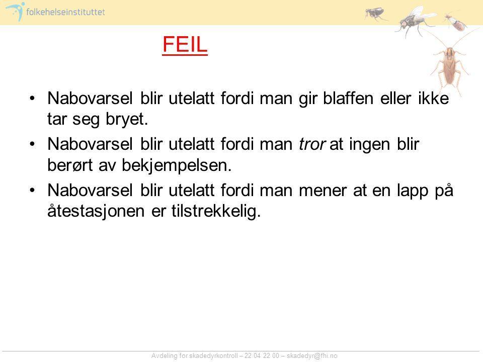 Avdeling for skadedyrkontroll – 22 04 22 00 – skadedyr@fhi.no FEIL Nabovarsel blir utelatt fordi man gir blaffen eller ikke tar seg bryet. Nabovarsel