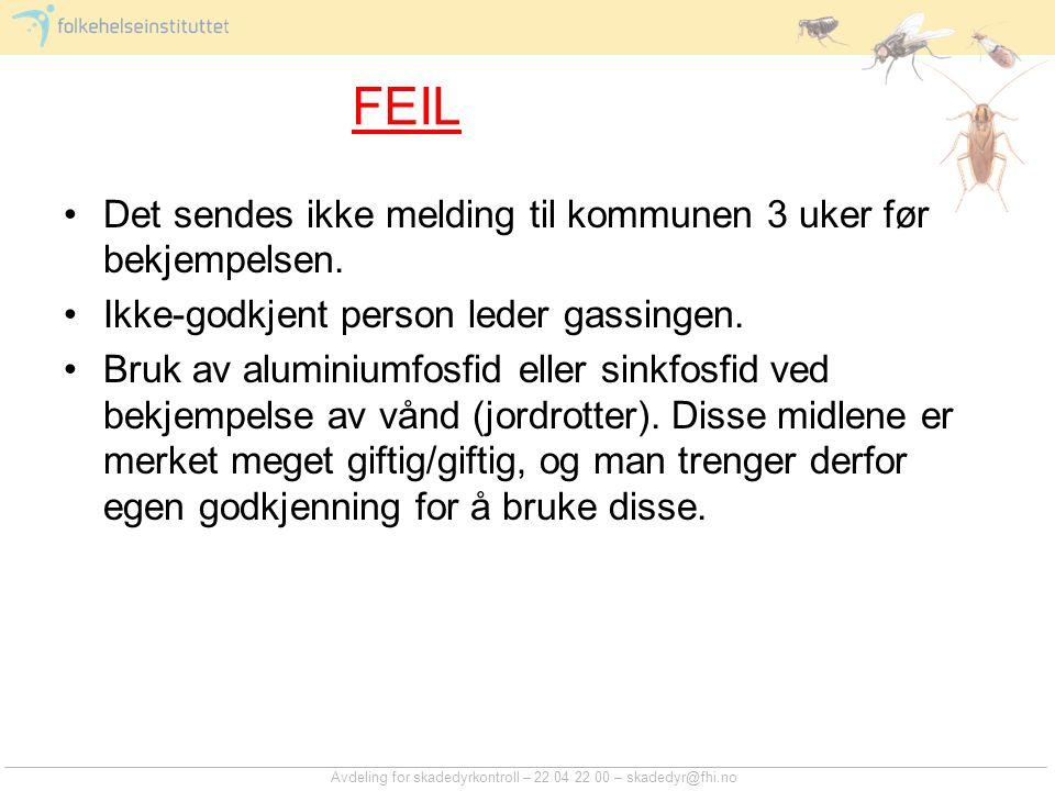 Avdeling for skadedyrkontroll – 22 04 22 00 – skadedyr@fhi.no FEIL Det sendes ikke melding til kommunen 3 uker før bekjempelsen. Ikke-godkjent person