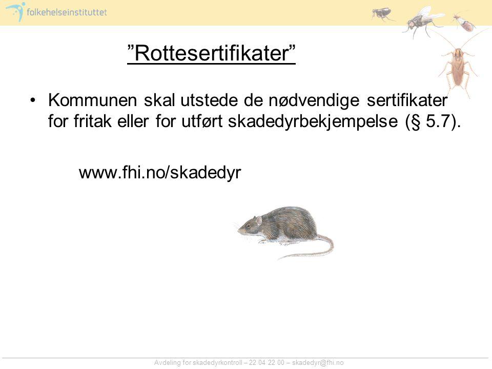 """Avdeling for skadedyrkontroll – 22 04 22 00 – skadedyr@fhi.no """"Rottesertifikater"""" Kommunen skal utstede de nødvendige sertifikater for fritak eller fo"""