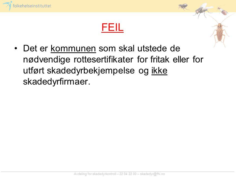 Avdeling for skadedyrkontroll – 22 04 22 00 – skadedyr@fhi.no FEIL Det er kommunen som skal utstede de nødvendige rottesertifikater for fritak eller f