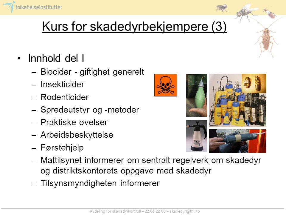 Avdeling for skadedyrkontroll – 22 04 22 00 – skadedyr@fhi.no Kurs for skadedyrbekjempere (3) Innhold del I –Biocider - giftighet generelt –Insekticid