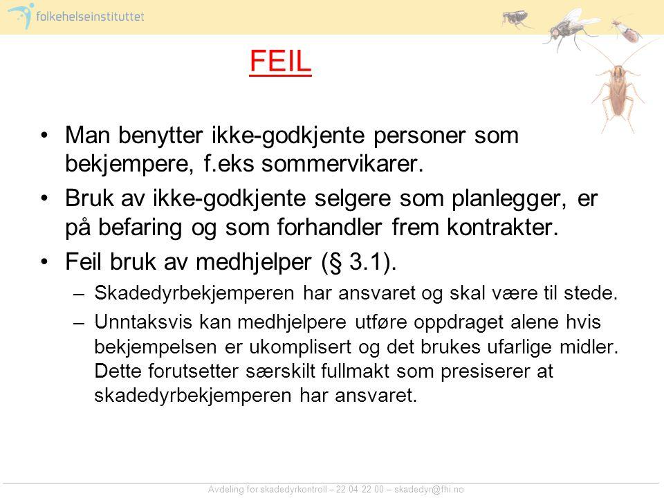 Avdeling for skadedyrkontroll – 22 04 22 00 – skadedyr@fhi.no FEIL Man benytter ikke-godkjente personer som bekjempere, f.eks sommervikarer. Bruk av i