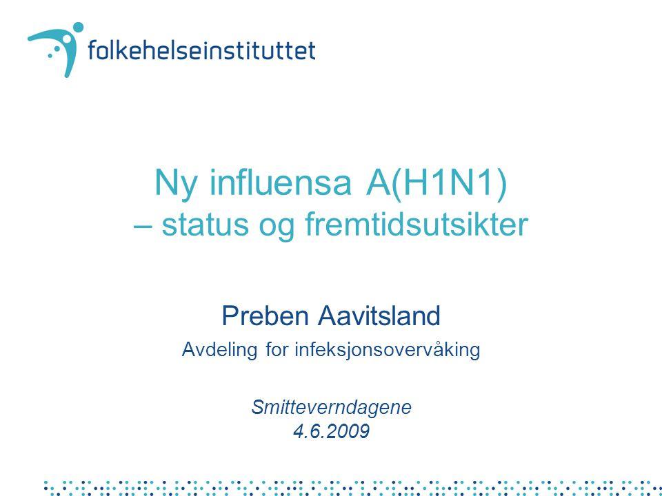Ny influensa A(H1N1) – status og fremtidsutsikter Preben Aavitsland Avdeling for infeksjonsovervåking Smitteverndagene 4.6.2009