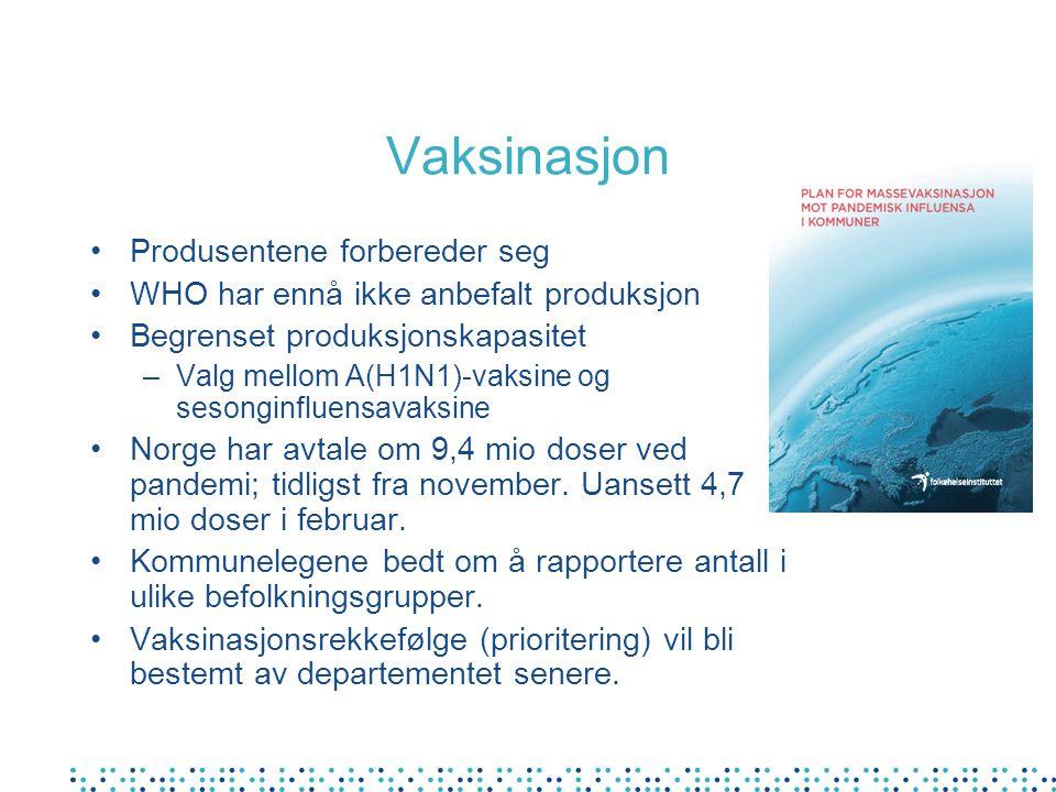 Vaksinasjon Produsentene forbereder seg WHO har ennå ikke anbefalt produksjon Begrenset produksjonskapasitet –Valg mellom A(H1N1)-vaksine og sesonginfluensavaksine Norge har avtale om 9,4 mio doser ved pandemi; tidligst fra november.