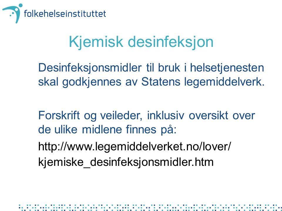 Kjemisk desinfeksjon Desinfeksjonsmidler til bruk i helsetjenesten skal godkjennes av Statens legemiddelverk. Forskrift og veileder, inklusiv oversikt