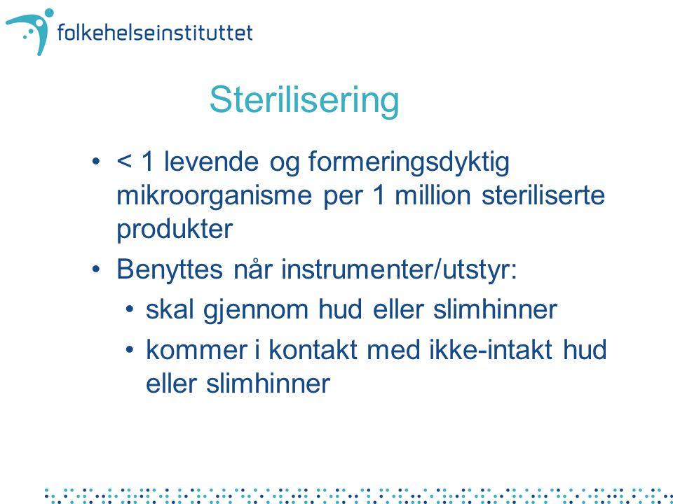 Sterilisering < 1 levende og formeringsdyktig mikroorganisme per 1 million steriliserte produkter Benyttes når instrumenter/utstyr: skal gjennom hud e