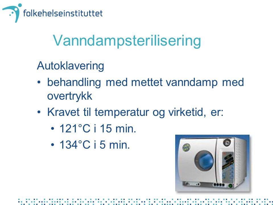 Vanndampsterilisering Autoklavering behandling med mettet vanndamp med overtrykk Kravet til temperatur og virketid, er: 121°C i 15 min. 134°C i 5 min.