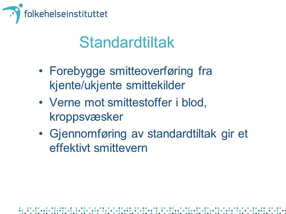 Forebygge smitteoverføring fra kjente/ukjente smittekilder Verne mot smittestoffer i blod, kroppsvæsker Gjennomføring av standardtiltak gir et effekti