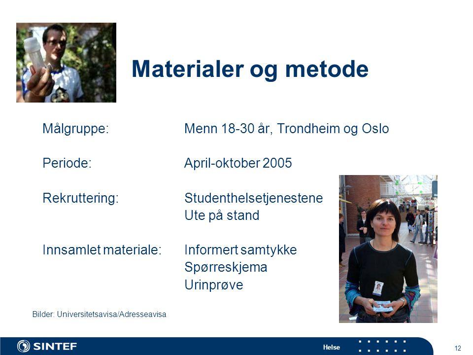 Helse 12 Målgruppe:Menn 18-30 år, Trondheim og Oslo Periode: April-oktober 2005 Rekruttering:Studenthelsetjenestene Ute på stand Innsamlet materiale:I
