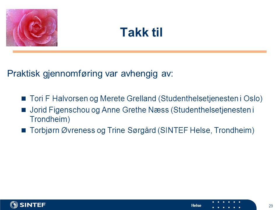 Helse 29 Takk til Praktisk gjennomføring var avhengig av: Tori F Halvorsen og Merete Grelland (Studenthelsetjenesten i Oslo) Jorid Figenschou og Anne