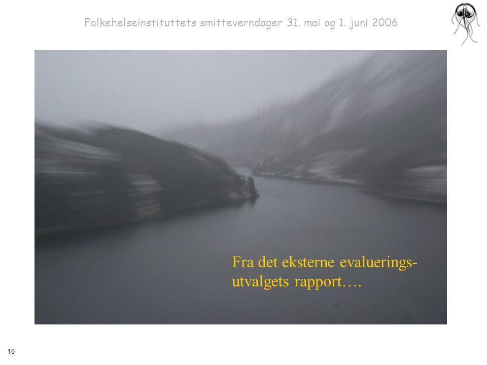 10 Folkehelseinstituttets smitteverndager 31. mai og 1. juni 2006 Fra det eksterne evaluerings- utvalgets rapport….