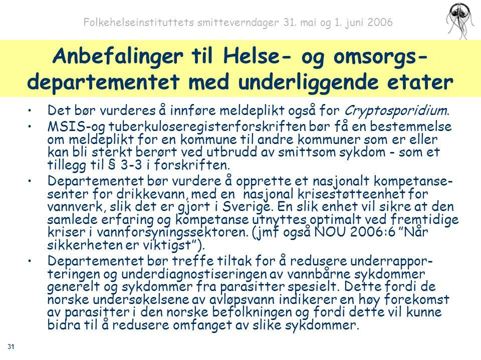 31 Folkehelseinstituttets smitteverndager 31. mai og 1. juni 2006 Anbefalinger til Helse- og omsorgs- departementet med underliggende etater Det bør v