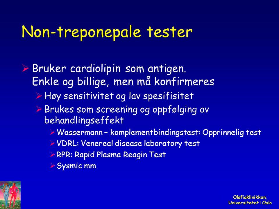 Olafiaklinikken, Universitetet i Oslo Non-treponepale tester  Bruker cardiolipin som antigen. Enkle og billige, men må konfirmeres  Høy sensitivitet
