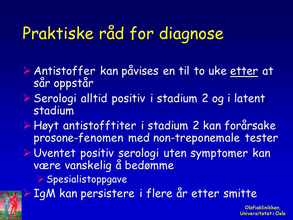 Olafiaklinikken, Universitetet i Oslo Praktiske råd for diagnose  Antistoffer kan påvises en til to uke etter at sår oppstår  Serologi alltid positi