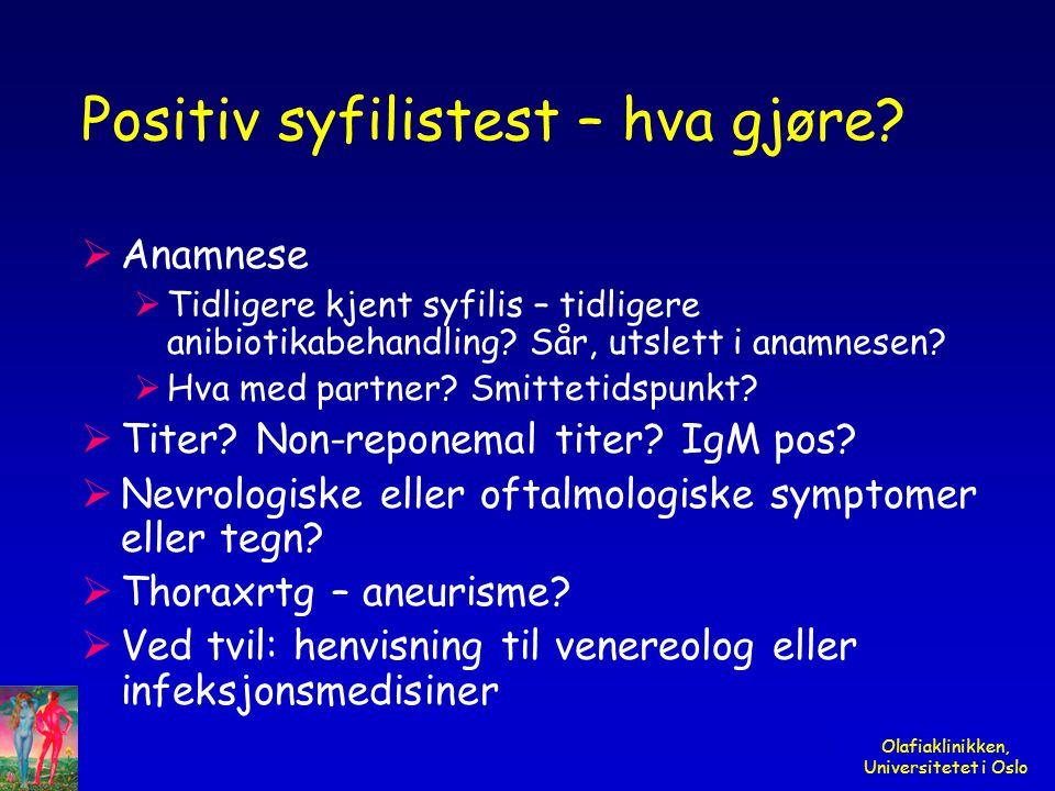 Olafiaklinikken, Universitetet i Oslo Positiv syfilistest – hva gjøre?  Anamnese  Tidligere kjent syfilis – tidligere anibiotikabehandling? Sår, uts