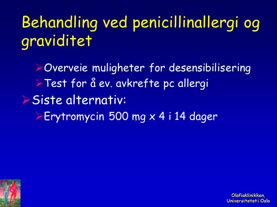 Olafiaklinikken, Universitetet i Oslo Behandling ved penicillinallergi og graviditet  Overveie muligheter for desensibilisering  Test for å ev. avkr