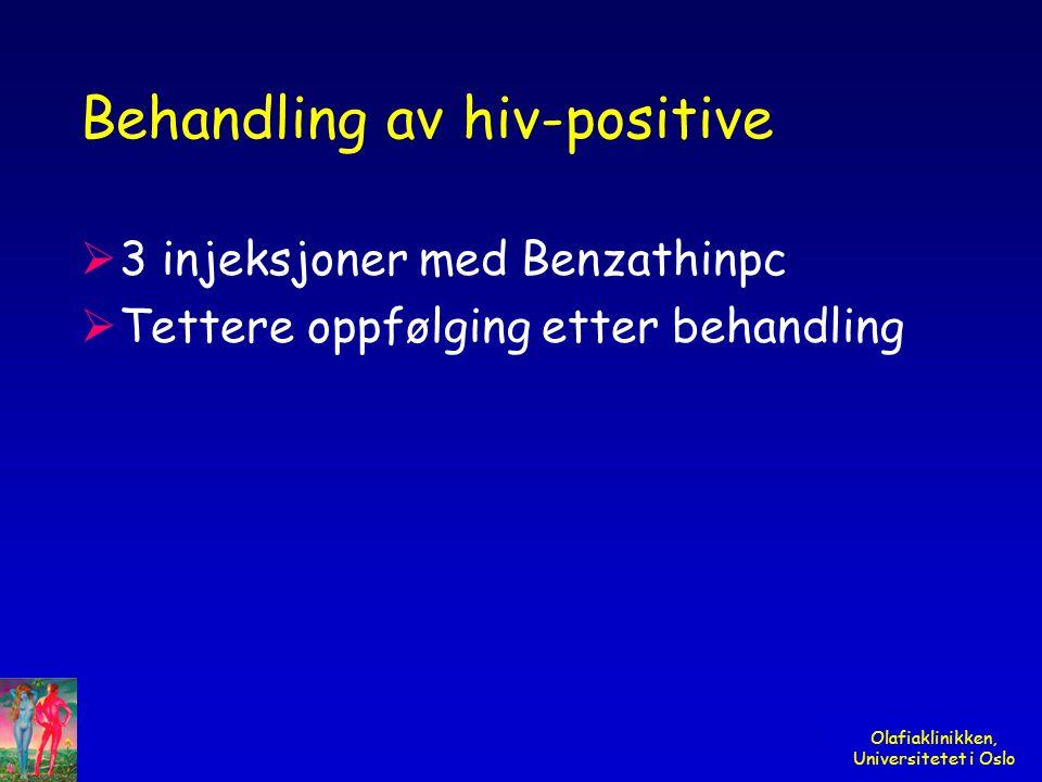 Olafiaklinikken, Universitetet i Oslo Behandling av hiv-positive  3 injeksjoner med Benzathinpc  Tettere oppfølging etter behandling