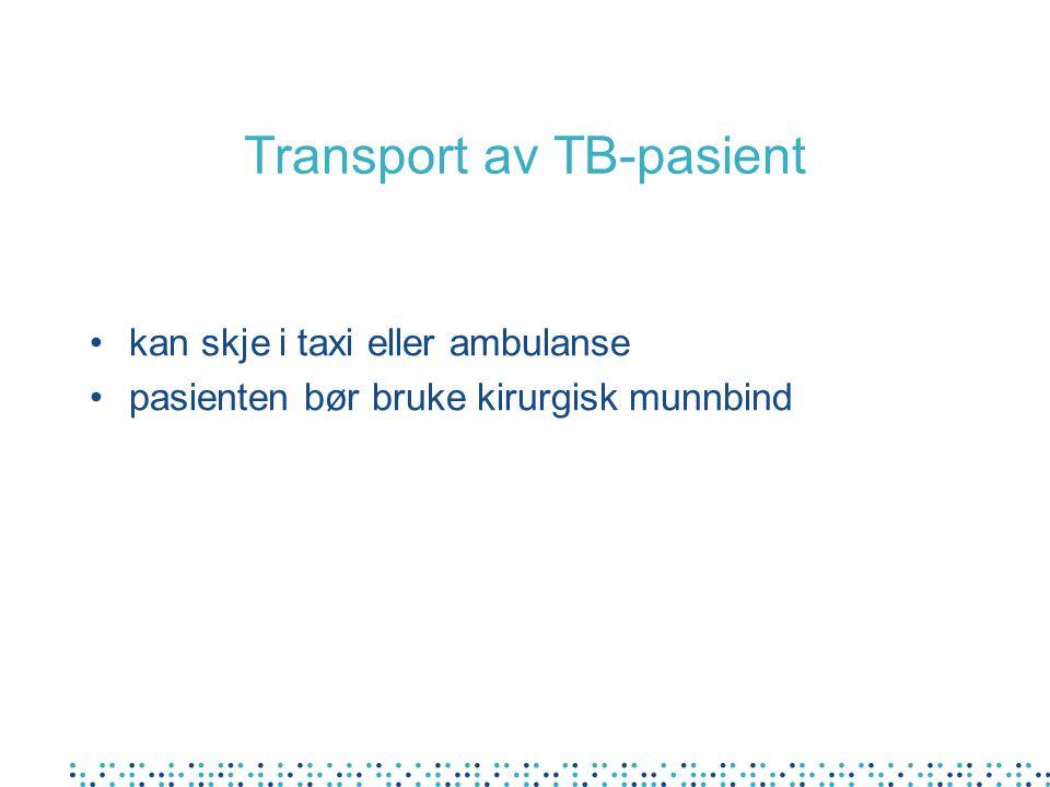 Transport av TB-pasient kan skje i taxi eller ambulanse pasienten bør bruke kirurgisk munnbind