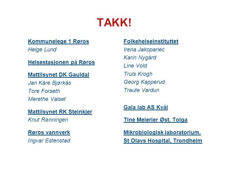 TAKK! Kommunelege 1 Røros Helge Lund Helsestasjonen på Røros Mattilsynet DK Gauldal Jan Kåre Bjørkås Tore Forseth Merethe Valset Mattilsynet RK Steink
