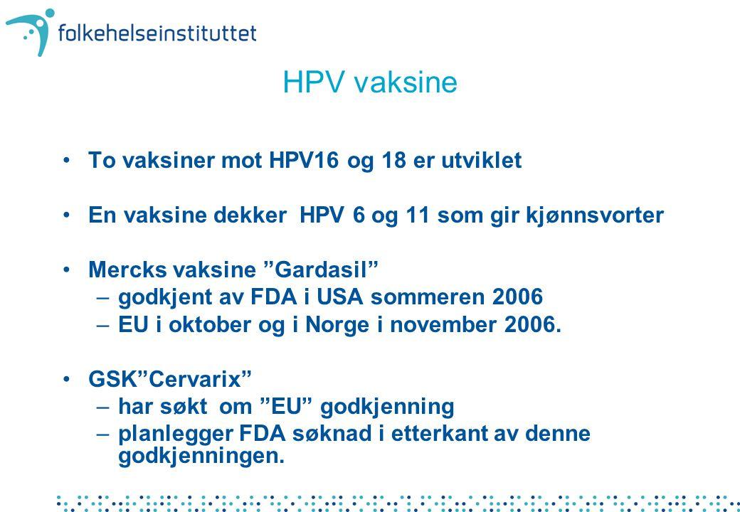 """HPV vaksine To vaksiner mot HPV16 og 18 er utviklet En vaksine dekker HPV 6 og 11 som gir kjønnsvorter Mercks vaksine """"Gardasil"""" –godkjent av FDA i US"""