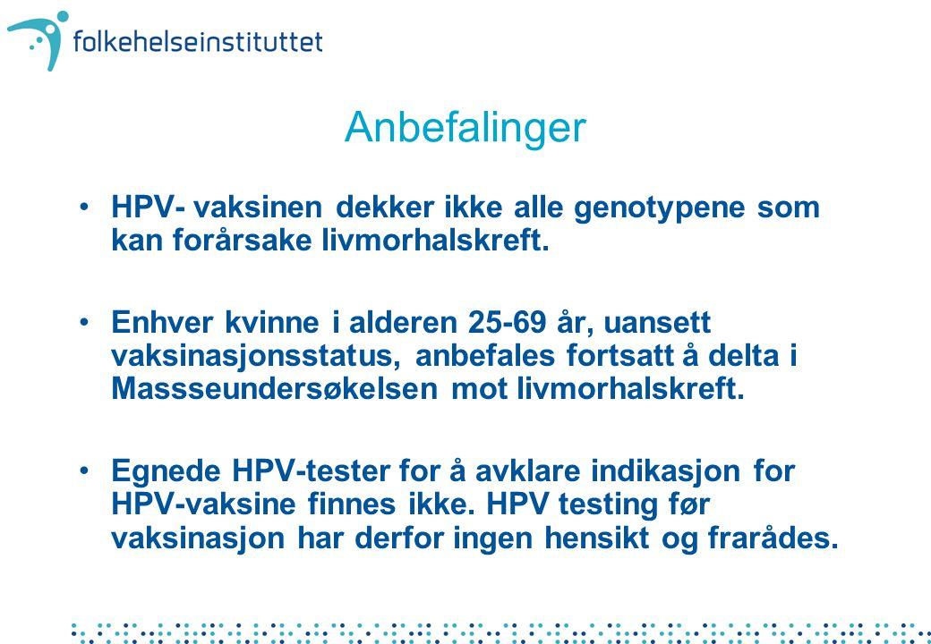 Anbefalinger HPV- vaksinen dekker ikke alle genotypene som kan forårsake livmorhalskreft. Enhver kvinne i alderen 25-69 år, uansett vaksinasjonsstatus