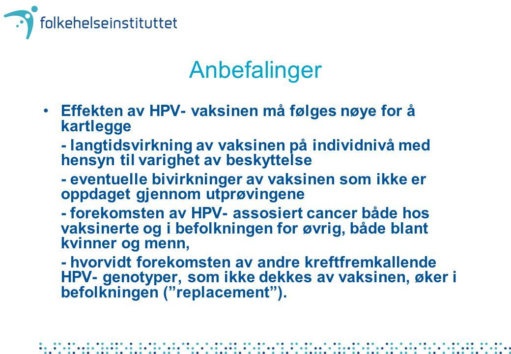 Anbefalinger Effekten av HPV- vaksinen må følges nøye for å kartlegge - langtidsvirkning av vaksinen på individnivå med hensyn til varighet av beskytt