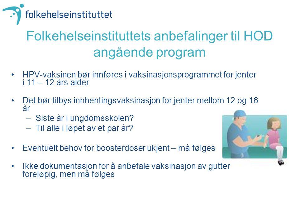 Folkehelseinstituttets anbefalinger til HOD angående program HPV-vaksinen bør innføres i vaksinasjonsprogrammet for jenter i 11 – 12 års alder Det bør