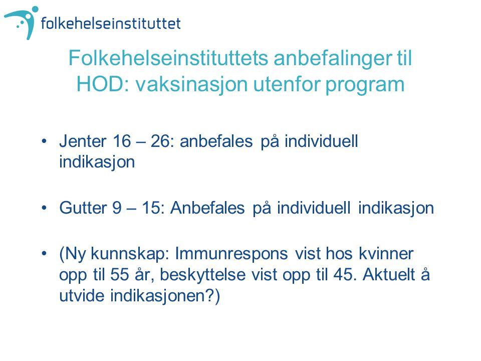 Folkehelseinstituttets anbefalinger til HOD: vaksinasjon utenfor program Jenter 16 – 26: anbefales på individuell indikasjon Gutter 9 – 15: Anbefales