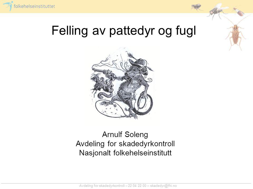 Avdeling for skadedyrkontroll – 22 04 22 00 – skadedyr@fhi.no Felling av pattedyr og fugl Arnulf Soleng Avdeling for skadedyrkontroll Nasjonalt folkehelseinstitutt