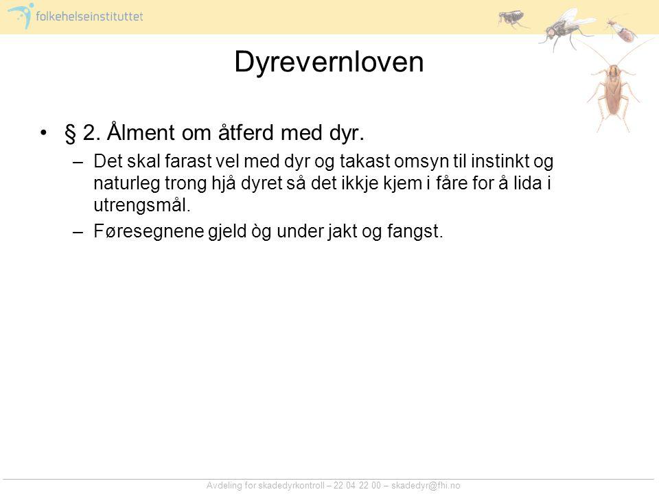 Avdeling for skadedyrkontroll – 22 04 22 00 – skadedyr@fhi.no Dyrevernloven § 2.