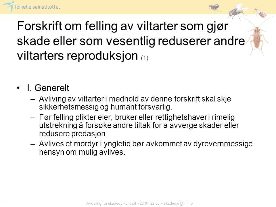 Avdeling for skadedyrkontroll – 22 04 22 00 – skadedyr@fhi.no Forskrift om felling av viltarter som gjør skade eller som vesentlig reduserer andre viltarters reproduksjon (1) I.