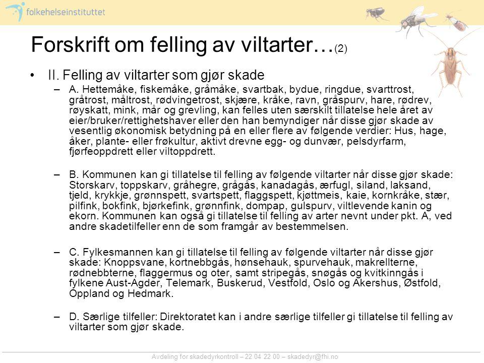 Avdeling for skadedyrkontroll – 22 04 22 00 – skadedyr@fhi.no Forskrift om felling av viltarter… (2) II. Felling av viltarter som gjør skade –A. Hette