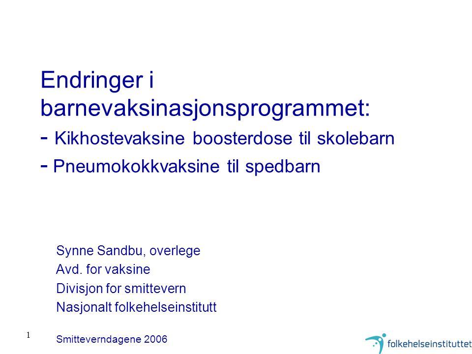 1 Endringer i barnevaksinasjonsprogrammet: - Kikhostevaksine boosterdose til skolebarn - Pneumokokkvaksine til spedbarn Synne Sandbu, overlege Avd.