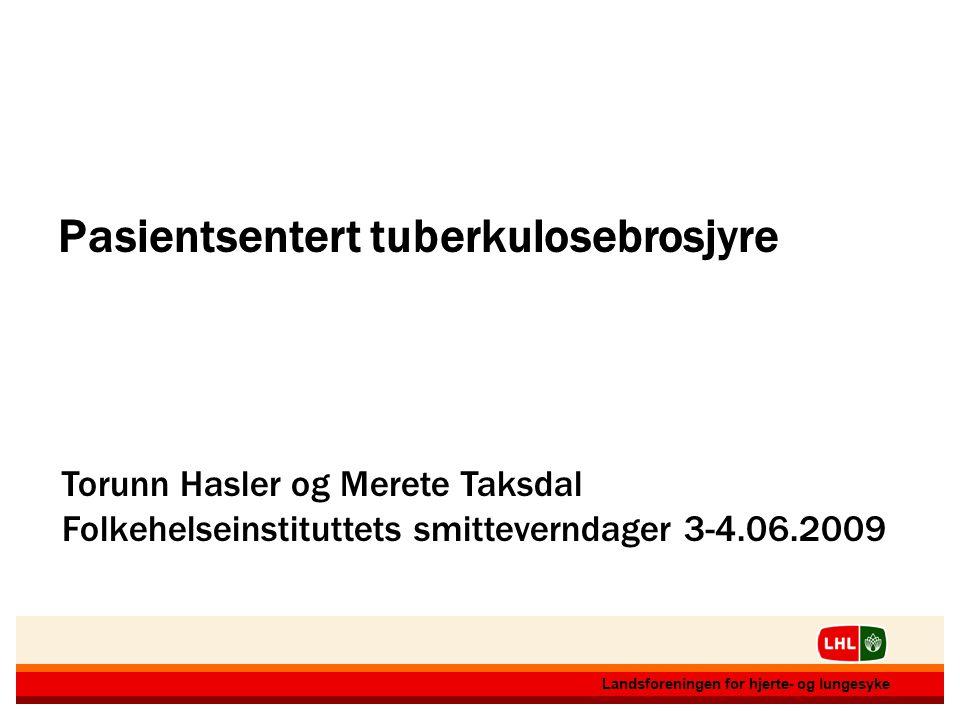 12.07.20141 1 Landsforeningen for hjerte- og lungesyke 12.07.20141 1 Landsforeningen for hjerte- og lungesyke Pasientsentert tuberkulosebrosjyre Torun