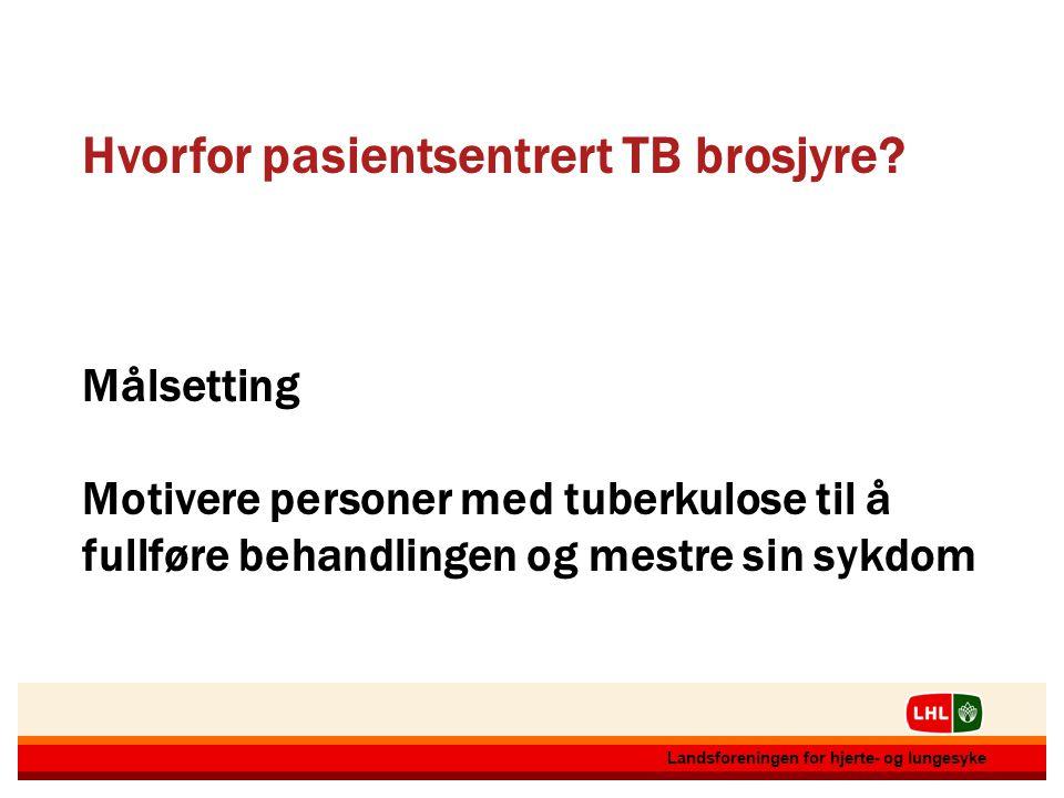 12.07.20143 3 Landsforeningen for hjerte- og lungesyke 12.07.20143 3 Landsforeningen for hjerte- og lungesyke Hvorfor pasientsentrert TB brosjyre? Mål