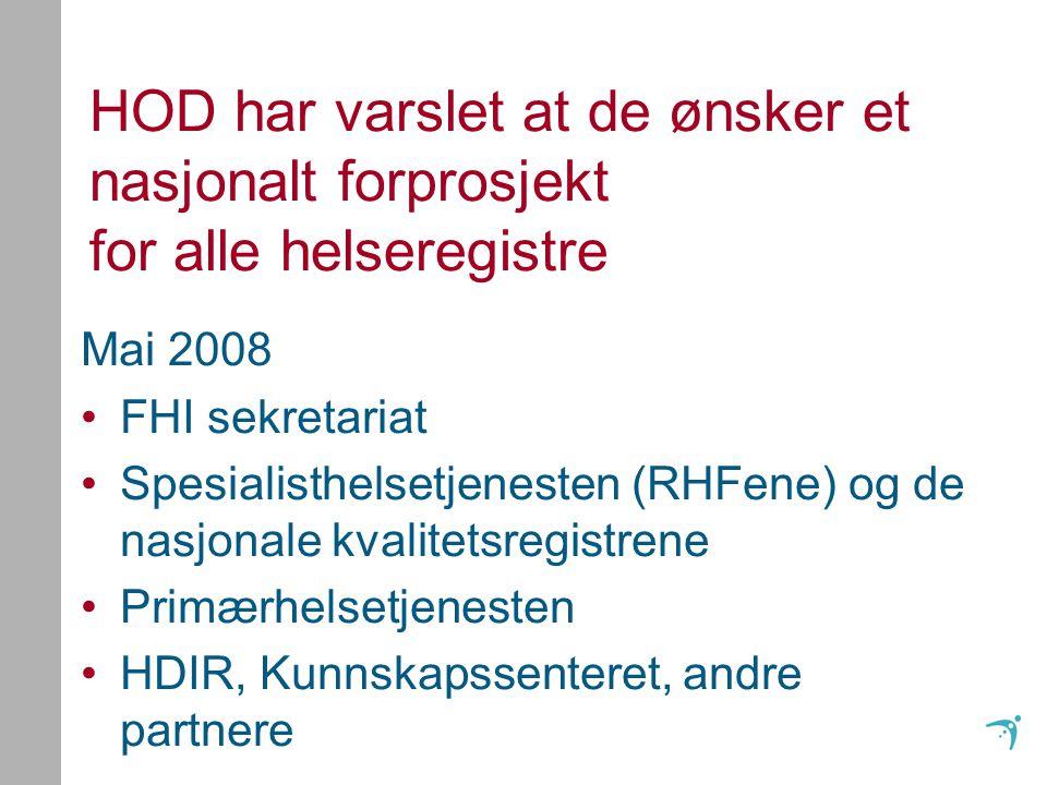 HOD har varslet at de ønsker et nasjonalt forprosjekt for alle helseregistre Mai 2008 FHI sekretariat Spesialisthelsetjenesten (RHFene) og de nasjonale kvalitetsregistrene Primærhelsetjenesten HDIR, Kunnskapssenteret, andre partnere